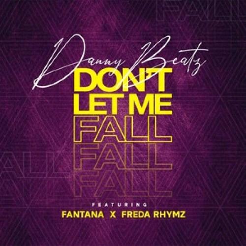 Danny Beatz – Don't Let Me Fall ft. Fantana x Freda Rhymz (Prod by Danny Beatz)