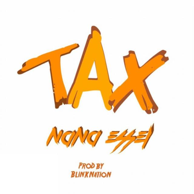 Nana Essel – Tax (Prod By BlinkNation)