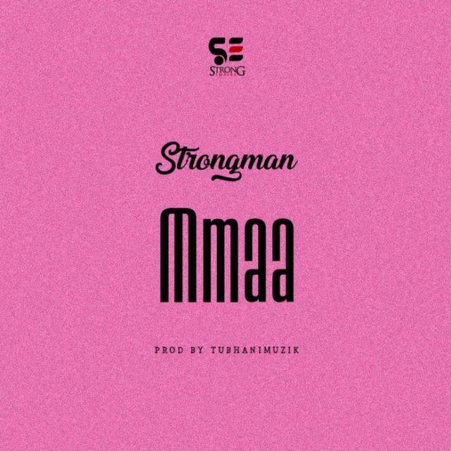 Strongman – Mmaa (Prod by Tubhani Muzik)