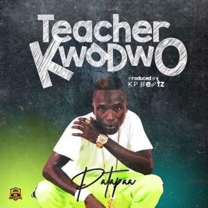 Patapaa-—-Teacher-Kwadwo-Prod-By-KP-Beatz Patapaa — Teacher Kwadwo (Prod By KP Beatz)