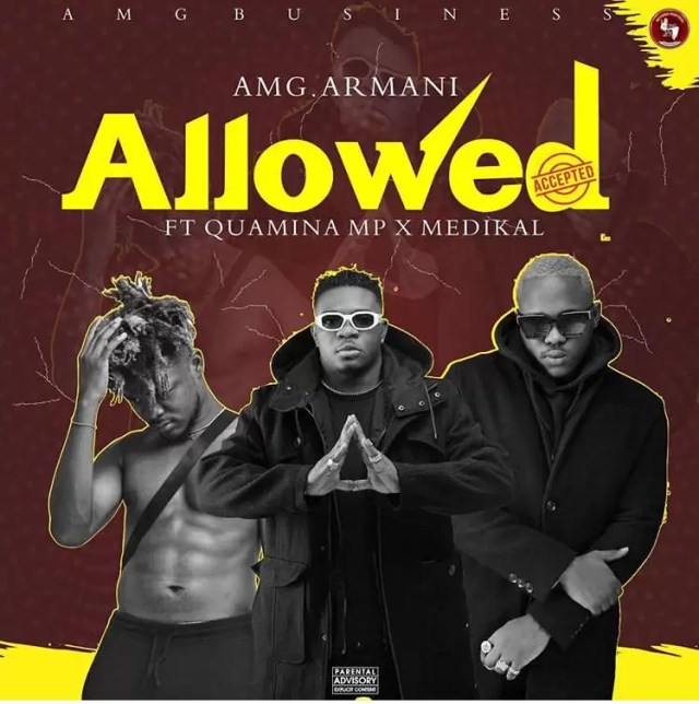 64852 - AMG Armani – Allowed ft. Quamina Mp & Medikal (Prod. by Slim Drumz)