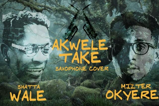 AKWELE SAX - Shatta Wale – Akwele Take (Sax Version) (Prod. by Mizter Okyere)