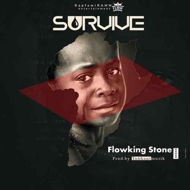 Flowking Stone Survive Prod by TubhaniMuzik Ndwompafie.net  1024x1024 - Flowking Stone – Survive (Prod by TubhaniMuzik)
