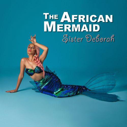 Sister deborah africanmermain - Sister Deborah – The African Mermaid (EP) (Full Album)