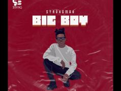 Strongman – Big Boy (Prod. by Tubhani Muzik)