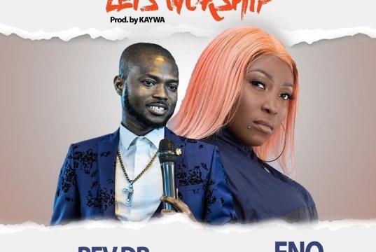 Eno Barony – Lets Worship ft. Rev. Dr Abbeam Amponsah (Prod. by Kaywa)