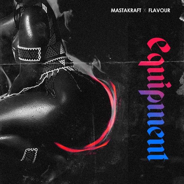 Masterkraft – Equipment ft. Flavour (Prod. by Masterkraft)