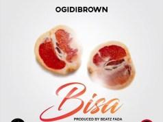 Ogidi Brown – Bisa (Prod. by Beatz Fada)
