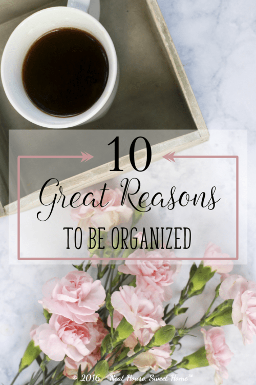 Decluttering, cleaning, and organizing, have become my lifestyle. Here are my top 10 reasons why you should be organized, too.