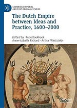 René Koekkoek, Anne-Isabelle Richard en Arthur Weststeijn (red.), The Dutch Empire between ideas and practices, 1600-2000 (Palgrave Macmillan 2019) 239 blz.