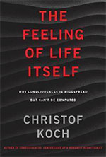 Christof Koch, The Feeling of Life Itself: Why Consciousness Is Widespread but Can't Be Computed (MIT Press 2019), 280 blz.