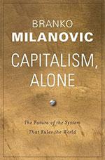 Branko Milanovic, Capitalism, Alone: The Future of the System that Rules the World (Harvard University Press 2019), 304 blz.