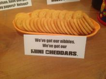 We've got our nibbles. We've got our Mini Cheddars...