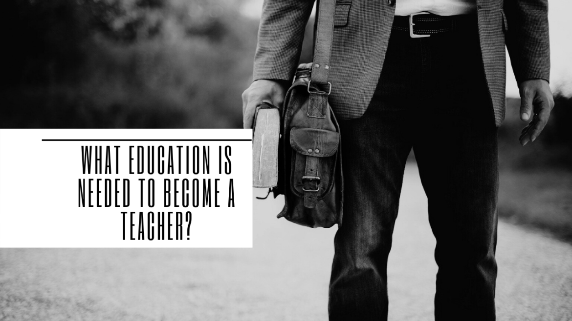 What Education Is Needed To Become A Teacher