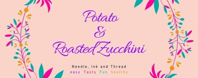 Potato and Roasted Zucchini