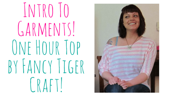 Intro To Garments – Fancy Tiger Crafts One Hour Top! @ Needle, Ink and Thread | Beavercreek | Ohio | United States