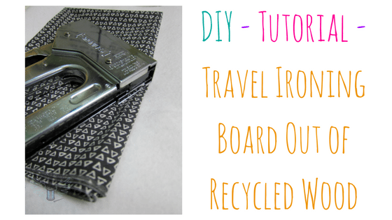 DIY – Tutorial – Travel Ironing Board Out of Recycled Wood