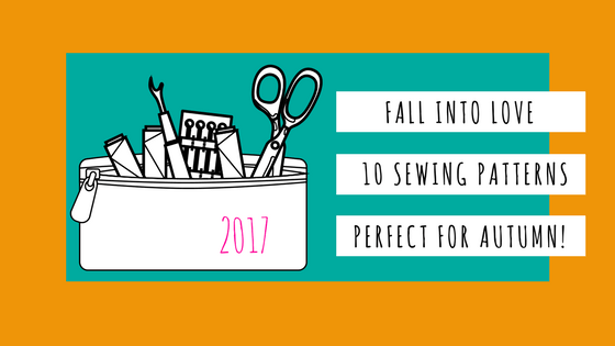 Fall into Love; 10 Sewing Patterns Perfect for Autumn – 2017