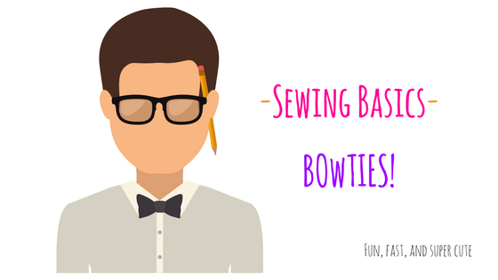 Sewing Basics - Bowties