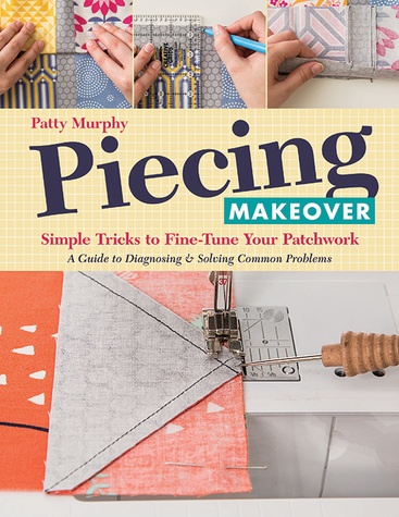 piecingmakeover Piecing Makeover by Patty Murphy: A Book Review and Giveaway! CLOSED