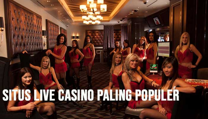 Situs Live Casino Paling Populer