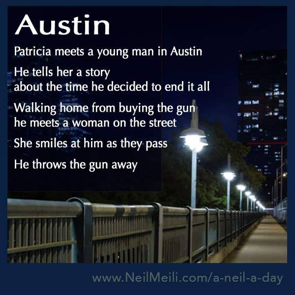 Patricia meets a young man in Austin  He tells her a story about the time he decided to end it all  Walking home from buying the gun he meets a woman on the street  She smiles at him as they pass  He throws the gun away