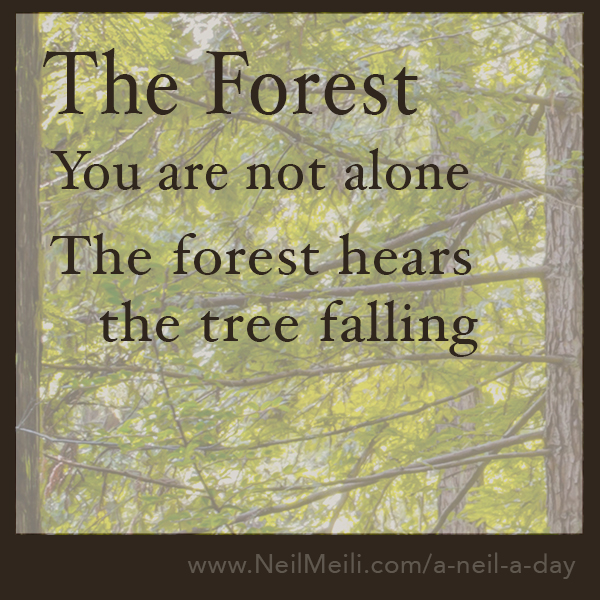 you are not alone  the forest hears the tree falling