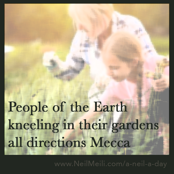People of the Earth kneeling in their gardens all directions Mecca