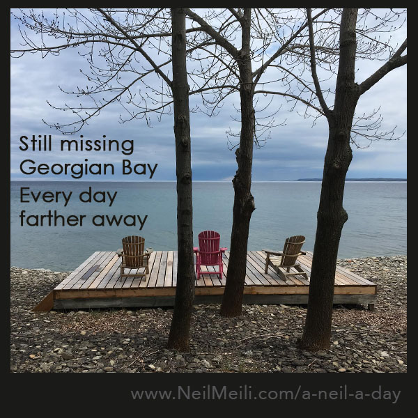 Still missing Georgian Bay Every day farther away