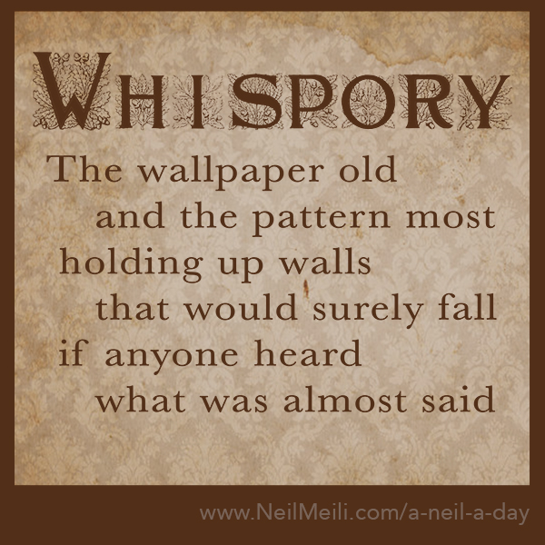 The wallpaper old and the pattern most holding up walls that would surely fall if anyone heard what was almost said