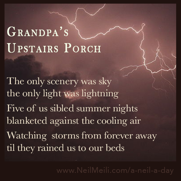 The only scenery was sky the only light was lightning  Five of us sibled summer nights blanketed against the cooling air  Watching  storms from forever away til they rained us to our beds