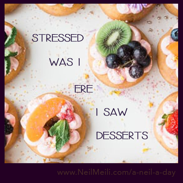 stressed was i ere i saw desserts