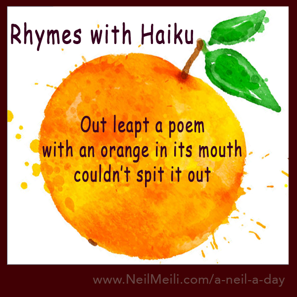 Out leapt a poem with an orange in its mouth couldn't spit it out