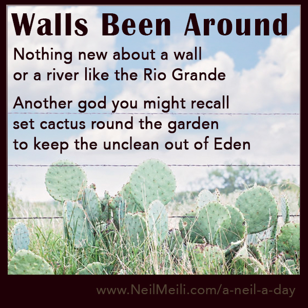 Nothing new about a wall or a river like the Rio Grande  Another god you might recall set cactus round the garden to keep the unclean out of Eden