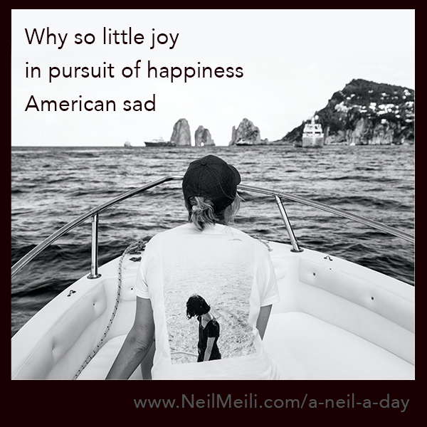 Why so little joy in pursuit of happiness American sad