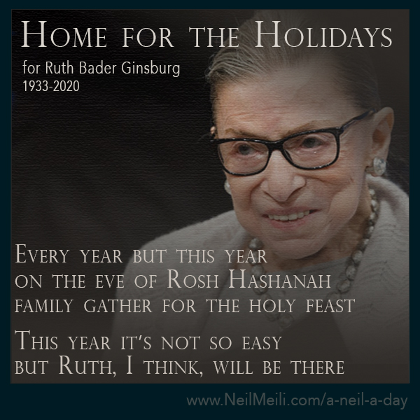 for Ruth Bader Ginsburg  Every year but this year on the eve of Rosh Hashanah family gather for the holy feast  This year it's not so easy but Ruth, I think, will be there