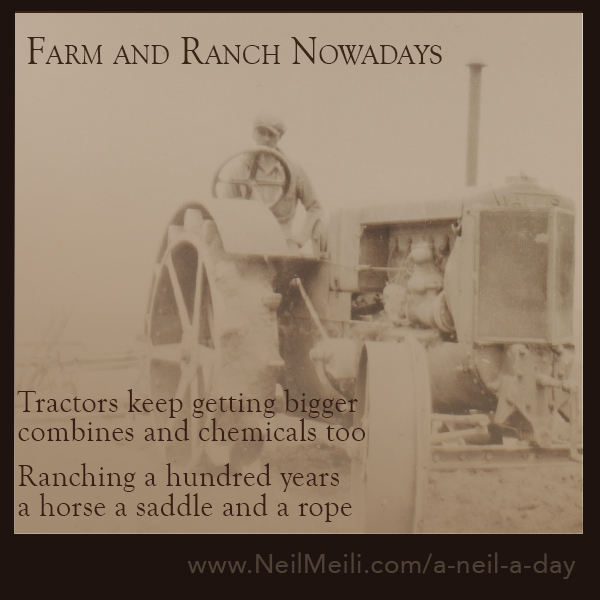 Tractors keep getting bigger combines and chemicals too  Ranching a hundred years a horse a saddle and a rope