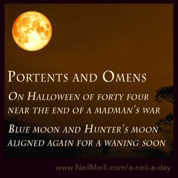 On Halloween of forty four near the end of a madman's war  Blue moon and Hunter's moon aligned again for a waning soon