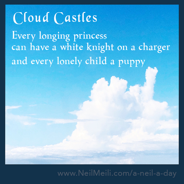 Every longing princess can have a white knight on a charger  and every lonely child a puppy