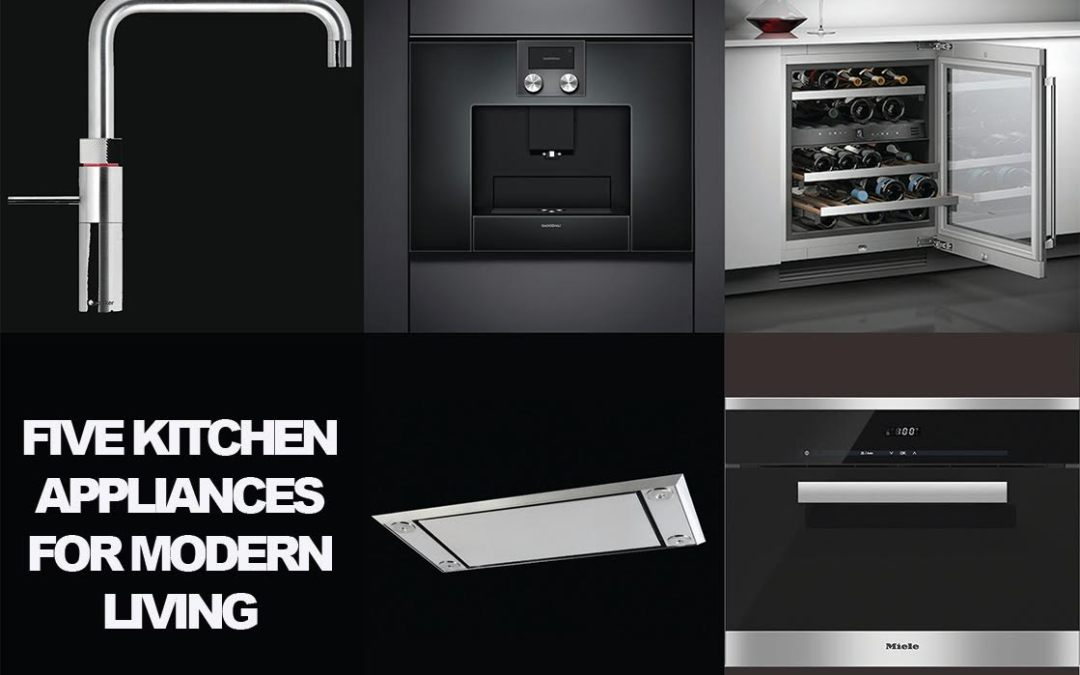 Five Kitchen Appliances for Modern Living
