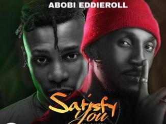 Abobi Eddieroll satisfy You featuring 1da Banton