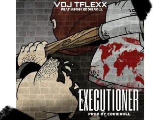 VDJ TFlexx Executioner ft Abobi Eddieroll mp3 download