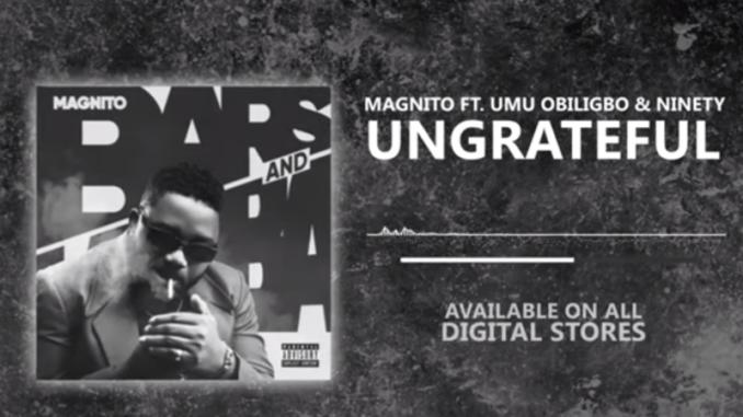 Ungrateful by Magnito feat Umu Obiligbo Ninety