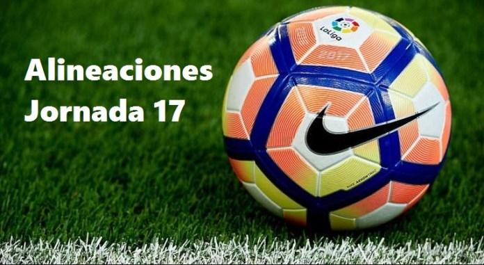 Alineaciones Jornada 17 Liga Española