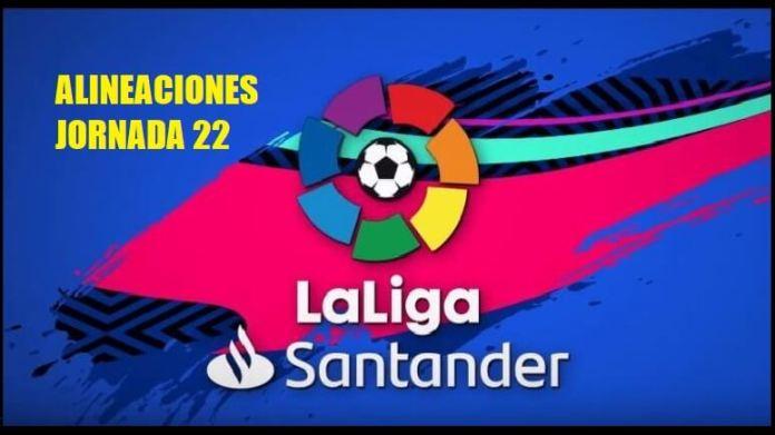 Alineaciones Jornada 22 Liga Española 2020