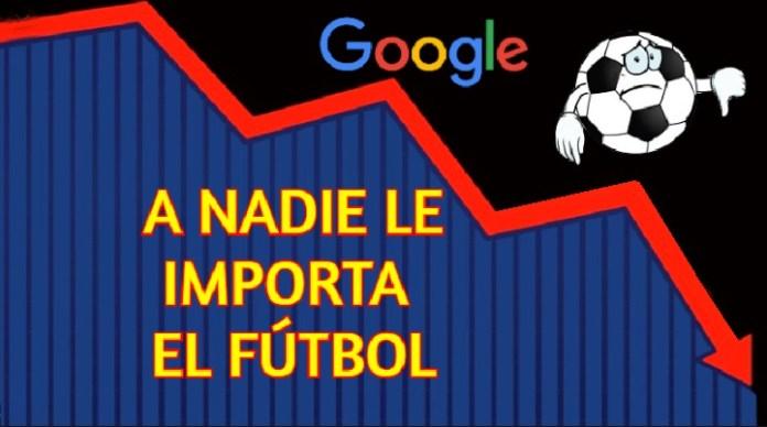 A Nadie le Importa el Fútbol, Google lo Confirma