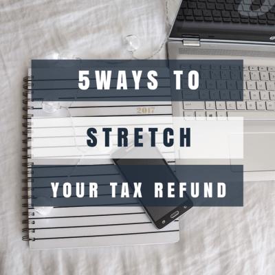 5 Simple Ways To Stretch Your Tax Refund