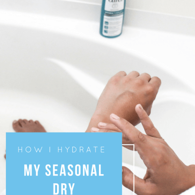 How I Hydrate My Seasonal Dry Skin