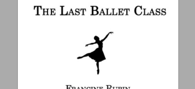 """""""The Last Ballet Class"""" by Francine Rubin"""