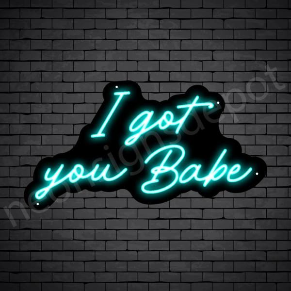 Phrases Neon Sign I Got You Baby